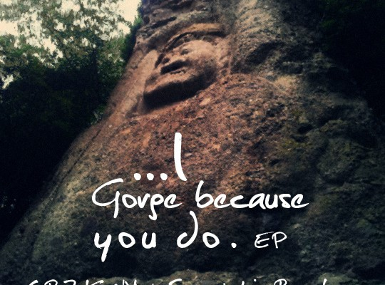 I Gorge because you do...