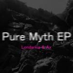 "Londarkia & Ax ""Pure Myth EP"""