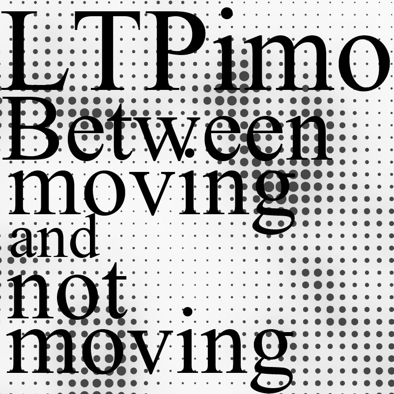 "LTPimo ""Between moving and not moving EP"""