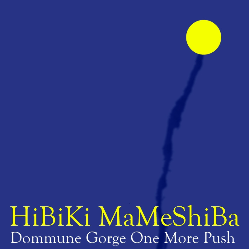 "HiBiKi MaMeShiBa ""[One Push Series 01] Dommune Gorge One More Push"""