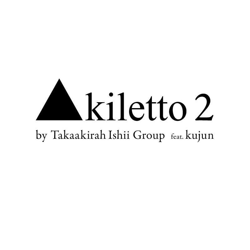 "Takaakirah Ishii Group feat. kujun ""[▲kiletto 2]"""