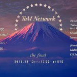 2015.12.13開催!「ToM Network -the Final-」に寄せて