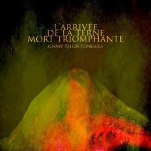Gnaw Their Tongues – L'Arrivée De La Terne Mort Triomphante