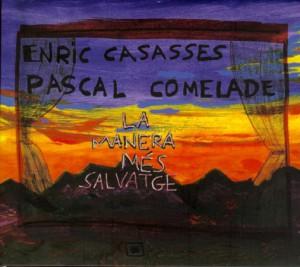 Enric Casasses & Pascal Comelade – La Manera Més Salvatge