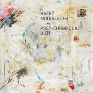 Hafez Modirzadeh ‎– Post-Chromodal Out!