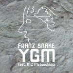 "[NEWS] Franz Snake ft. MC松島 ""YGM"" のMV公開!!!"